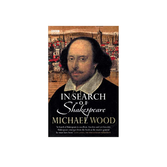 In Search of Shakespeare by Michael Wood