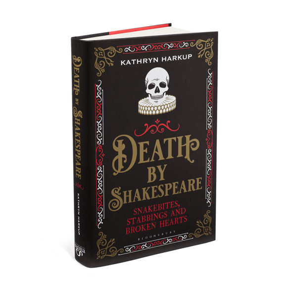 Death by Shakespeare: Snakebites, Stabbings and Broken Hearts by Kathryn Harkup