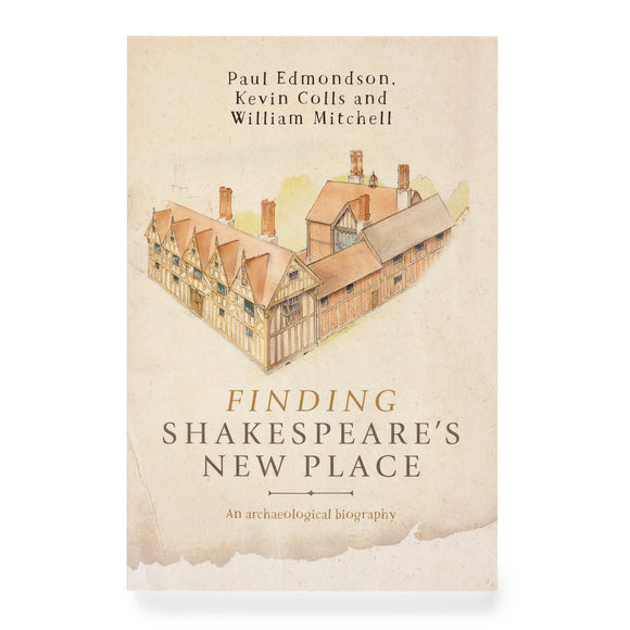 Finding Shakespeare's New Place by Paul Edmondson, Kevin Colls & William Mitchell