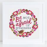 'Be not Afraid of Greatness' Cross Stitch