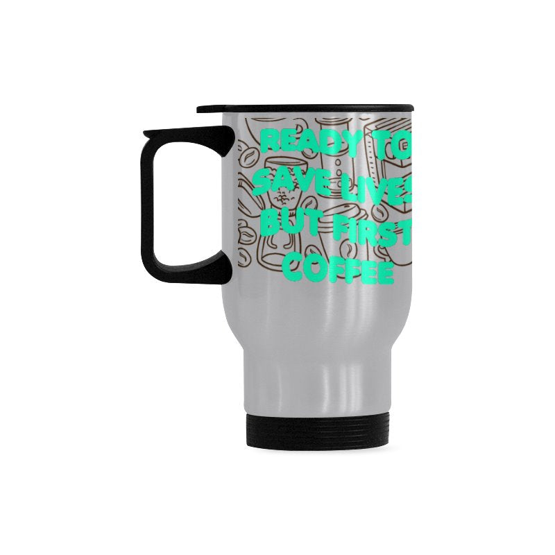 Ready to save lives, but first coffee Travel Mug (Silver) (14 Oz)