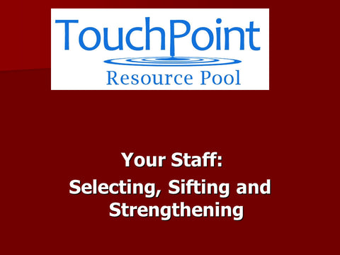 Your Staff: Selecting, Sifting and Strengthening (0 CEU)