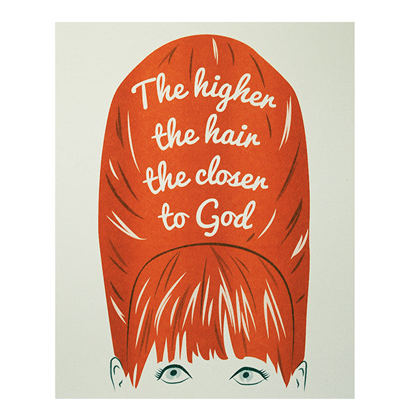 Higher the Hair, Closer to God Art Print