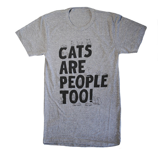 Cats are People Too Tshirt