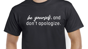 Don't apologize
