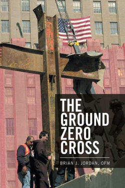 The Ground Zero Cross by Brian J. Jordan, OFM