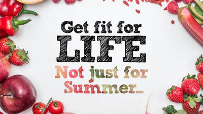 Get Fit For Life, Not Just For Summer!