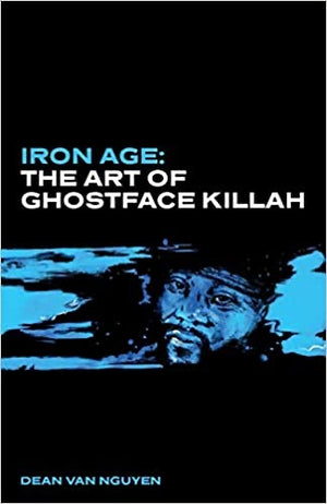 Iron Age: The Art of Ghostface Killah by Dean Van Nyguen