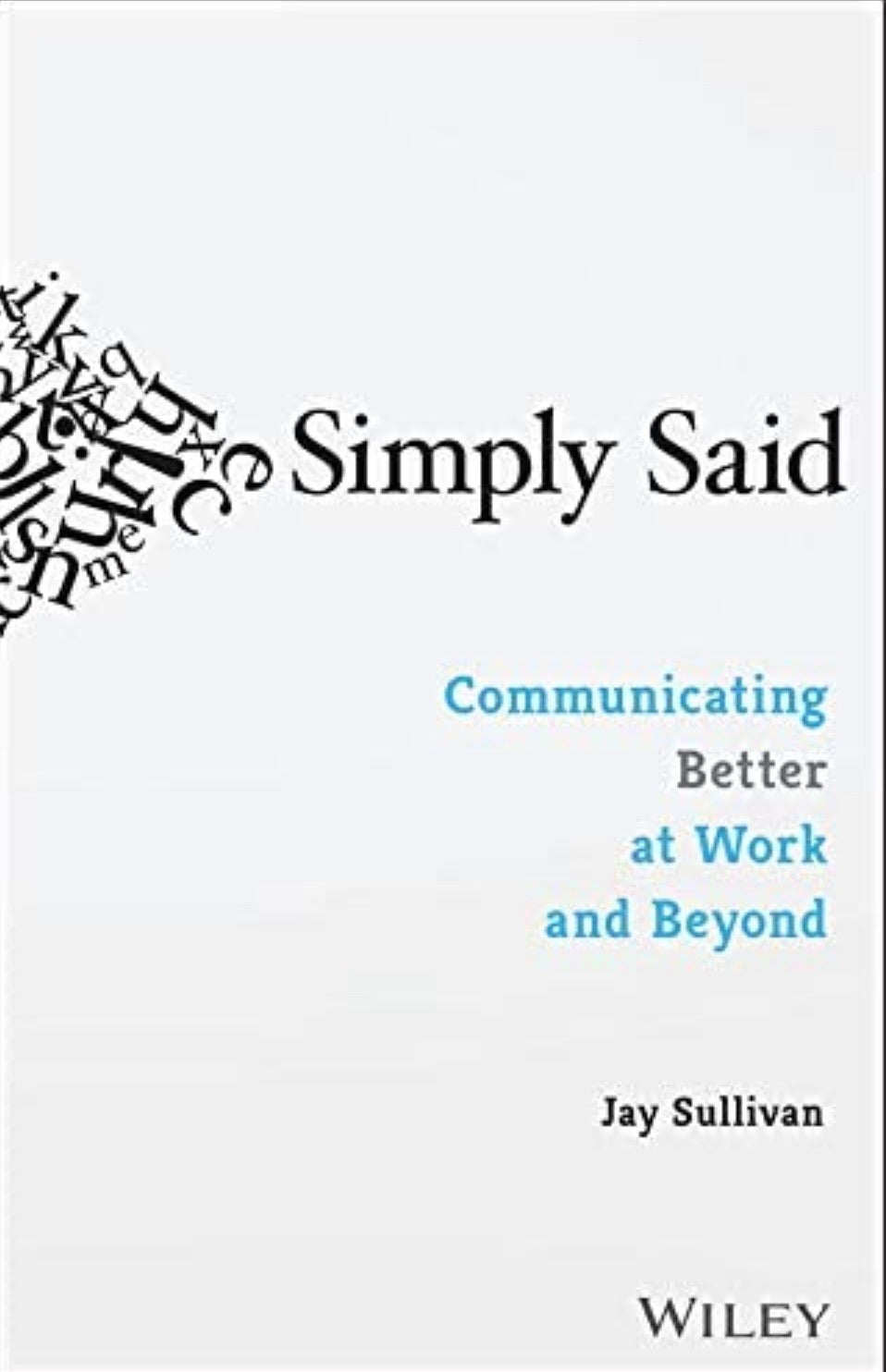 Simply Said Communicating Better At Work by Jay Sullivan