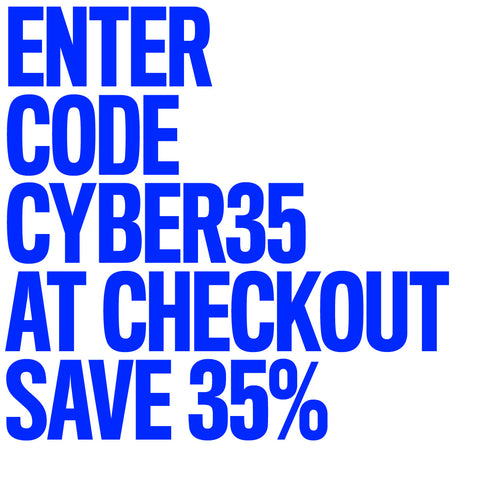 ENTER CYBER35 AT CHECKOUT / SAVE 35%