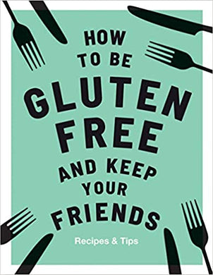 How to be Gluten Free and Keep Your Friends - Indie Indie Bang! Bang!