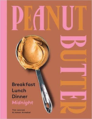 Peanut Butter: Breakfast, Lunch, Dinner, Midnight Cookbook - Indie Indie Bang! Bang!