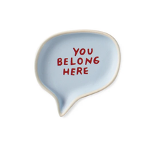 Load image into Gallery viewer, You Belong Here Word Bubble Tray - Indie Indie Bang! Bang!