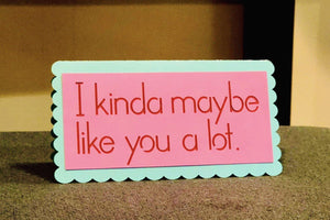 I Kinda Maybe Like You a Lot - Kards By Kyla