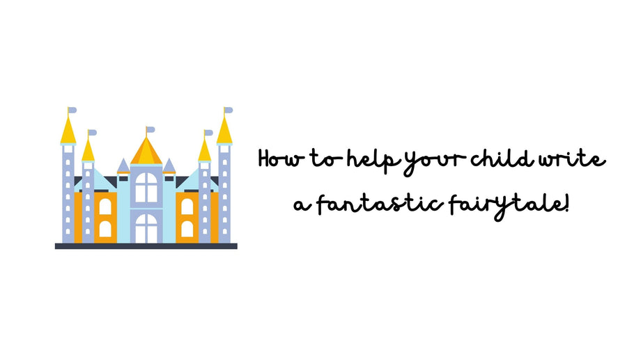 How to help your child write a fantastic fairytale!