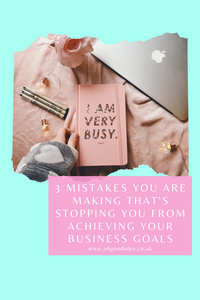3 Mistakes you are making that's stopping you from achieving your Business Goals
