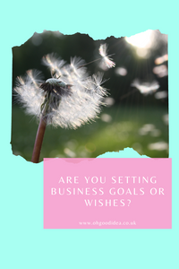 Are you setting business goals or wishes?