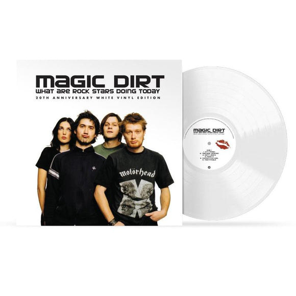 Magic Dirt 'What Are Rock Stars Doing Today (20th Anniversary Edition)' WHITE VINYL