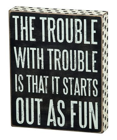 Trouble With Trouble Decor Sign