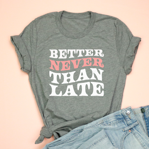 Better Never Than Late Adult Unisex Tee