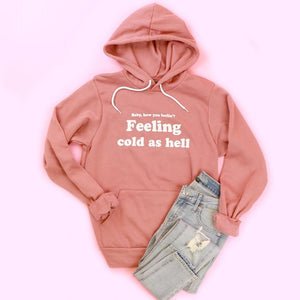 Feeling Cold As Hell Adult Unisex Hoodie