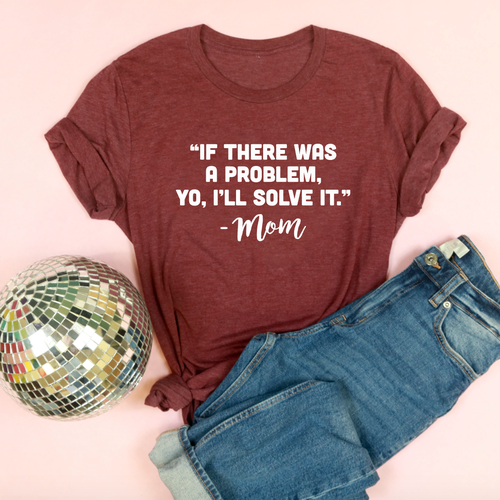 If There Was A Problem, Yo, I'll Solve It Adult Unisex Tee