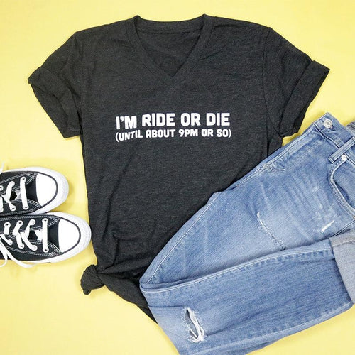 I'm Ride or Die (until about 9pm or so) Adult Unisex V Neck Tee