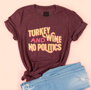 Turkey Wine and No Politics Adult Unisex Tee