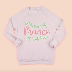Everybody Prance Now Adult Unisex Sweatshirt