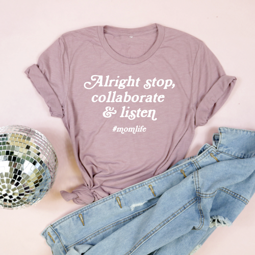 Alright Stop, Collaborate & Listen #Momlife Adult Unisex Tee Orchid