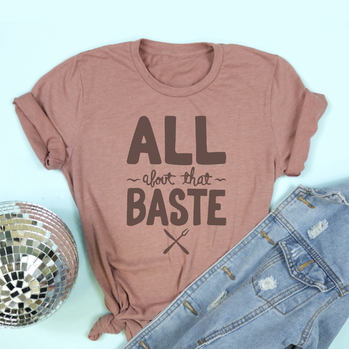 All About That Baste Adult Unisex Tee