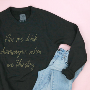 Now We Drink Champagne When We Thirstay Adult Unisex Sweatshirt