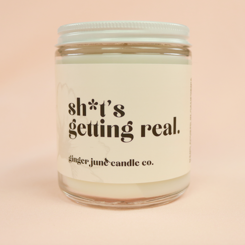 Sh*t's Getting Real Soy Candle