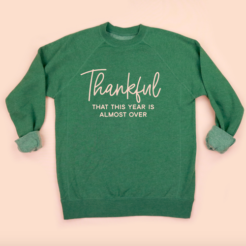 Thankful... That This Year Is Almost Over Adult Unisex Sweatshirt