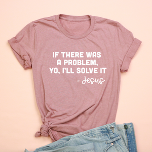 If There Was a Problem - Jesus Adult Unisex Tee