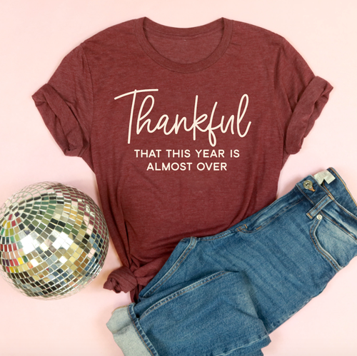 Thankful... That This Year Is Almost Over Adult Unisex Tee