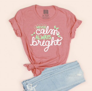 Never Calm, Always Bright Red Adult Unisex tee