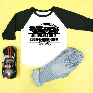All I Wanna Do Is Zoom-A-Zoom-Zoom-Zoom Kids Unisex Raglan