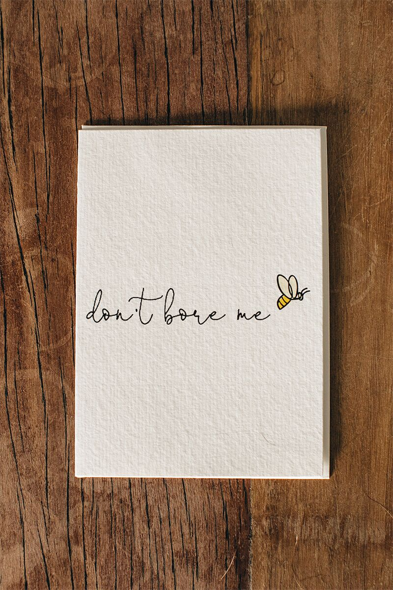 Don't Bore Me Greeting Card