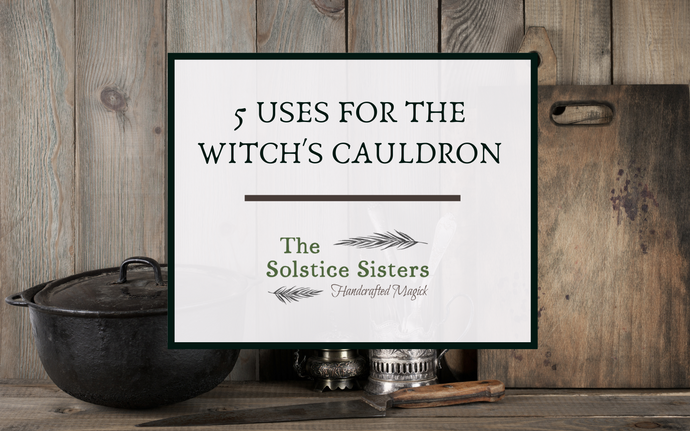5 Uses For The Witch's Cauldron