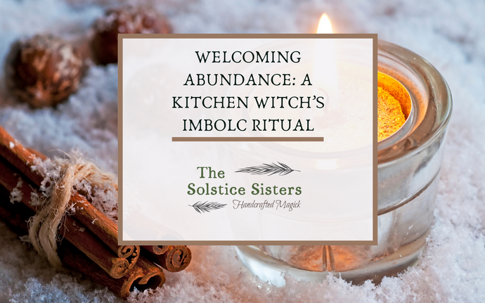Welcoming Abundance - A Kitchen Witch's Imbolc Ritual