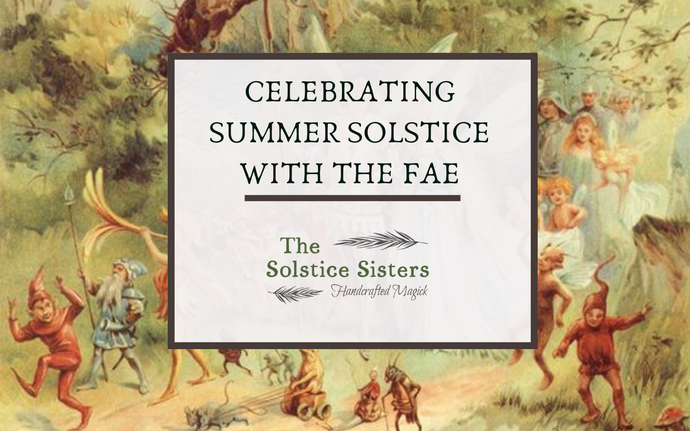 Celebrating Summer Solstice With The Fae