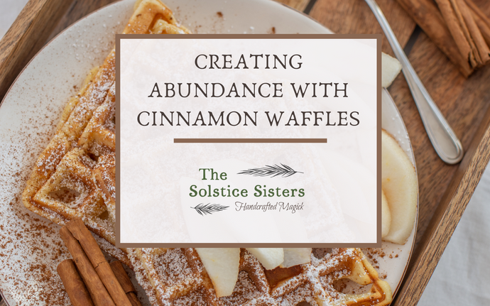 Creating Abundance With Cinnamon Waffles
