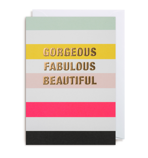 Gorgeous, Fabulous, Beautiful Card
