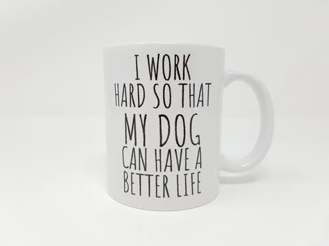 Work Hard For My Dog Mug#