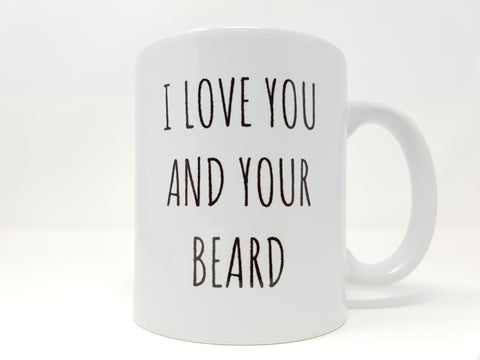 I Love You & Your Beard Mug.#