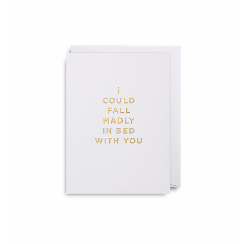 I Could Fall Madly In Bed With You - Mini Card