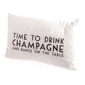 Time to Drink Champagne & Dance On The Table Cushion