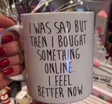 I Was Sad- Online Shopping Mug