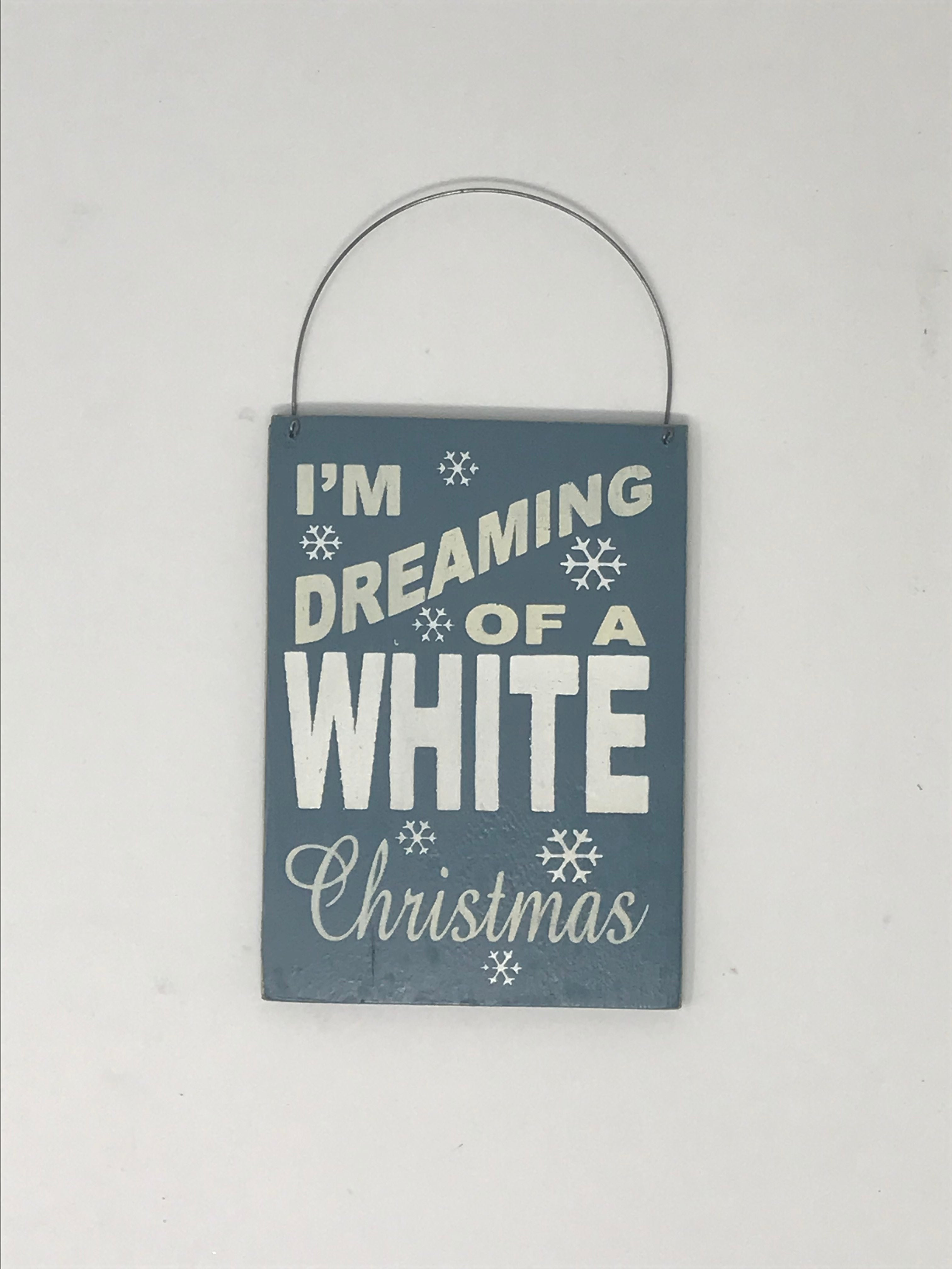 I\'m Dreaming Of A White Christmas Sign – Moss Cottage